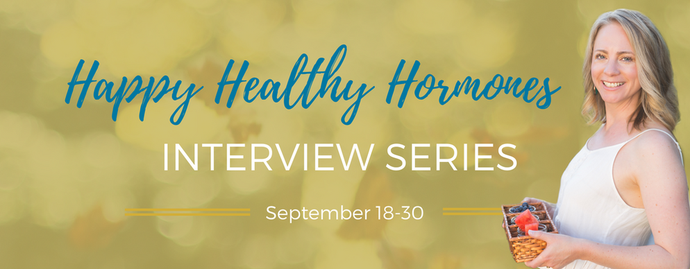 Happy Healthy Hormones Interview Series